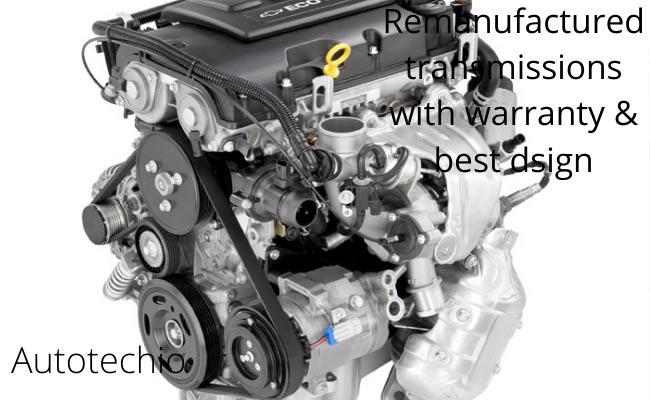 What Is Remanufactured Transmission / Rebuilt Transmission